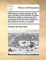 Reflexions On The Causes Of The Rise And Fall Of The Roman Empire. The Third ...
