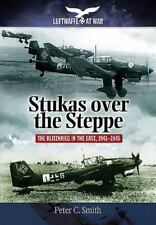 Stukas Over the Steppe: The Blitzkrieg in the East, 1941-1945 (Luftwaffe at War)
