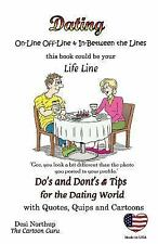 Dating on Line and In-Between the Lines : Do's + Don'ts and Tips for the...