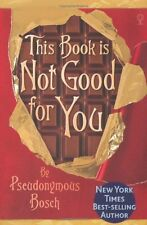 This Book is Not Good for You,Pseudonymous Bosch