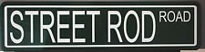 "METAL STREET SIGN "" STREET ROD ROAD ""  32 34 FORD 55 56 57 CHEVY ROADSTER 3W 5W"