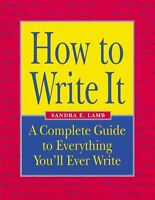 How to Write It: A Complete Guide to Everything Youll Ever Write by Sandra Lamb