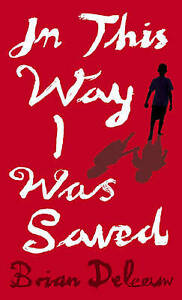 In This Way I Was Saved by Brian DeLeeuw (Paperback, 2009)