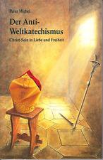 Michel, Peter – Der Anti-Weltkatechismus – Christ-Sein in Liebe und Freiheit