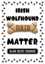 Irish Wolfhound Diets Matter : Homemade Recipes for Dogs, Blank Recipe...
