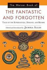 THE WEISER BOOK OF THE FANTASTIC AND FORGOTTEN - ILLES, JUDIKA (EDT) - NEW PAPER