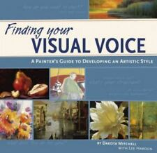 Finding Your Visual Voice: A Painter's Guide to Developing an Artistic Style, Ve