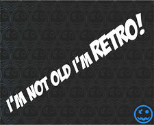 I'M NOT OLD I'M RETRO 225mmW CAR CARAVAN BUMPER VINTAGE RETRO WINDOW STICKERS o)