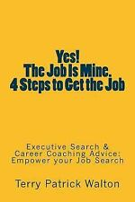 Yes! the Job Is Mine. 4 Steps to Get the Job : Executive Search and Career...