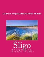 Sligo, el Lugar Donde Encontré el Amor by Liliana Raquel Zurita (2013,...