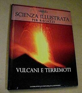 Scienza illustrata per ragazzi 4 VULCANI E TERREMOTI /Repubblica L'Espresso 2009