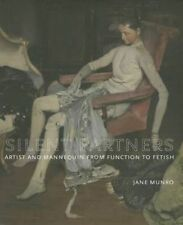 Silent Partners: Artist and Mannequin from Function to Fetish by Jane Munro,...