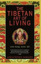 The Tibetan Art of Living: Wise Body, Mind, Life: By Hansard, Christopher