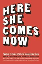 Here She Comes Now : Women in Music Who Have Changed Our Lives (2015, Hardcover)