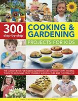 300 Step-by-Step Cooking & Gardening Projects for Kids: The Ultimate Book for Bu