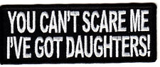 """YOU CAN'T SCARE ME I'VE GOT DAUGHTERS"" Iron On Patch Humor Funny Saying"