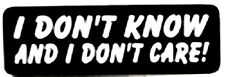 I DON'T KNOW AND I DON'T CARE! HELMET STICKER
