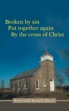 Broken by Sin : Put Together Again by the Cross of Christ by Reverend Ronald...