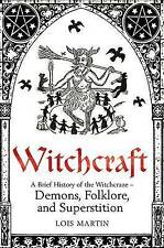A Brief History of Witchcraft (Brief Histories), Lois Martin, Excellent