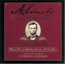 A Commitment to Honor : A Unique Portrait of Abraham Lincoln in His Own Words by