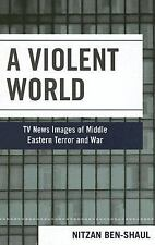 A Violent World: TV News Images of Middle Eastern Terror and War-ExLibrary