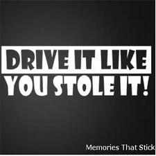 DRIVE IT LIKE YOU STOLE IT Funny Car Window Bumper  Novelty Vinyl Decal Sticker