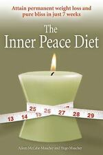 The Inner Peace Diet: Attain Permanent Weight Loss and Pure Bliss in 7 Weeks