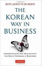 The Korean Way in Business: Understanding and Dealing with the South Koreans in