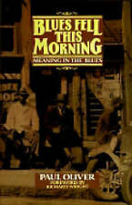 Blues Fell This Morning: Meaning in the Blues by Paul Oliver (Paperback, 1990)
