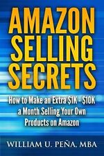 Amazon Selling Secrets: How to Make an Extra $1K - $10K a Month Sell... NEW BOOK