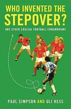 Who Invented the Stepover?: And Other Crucial Football Conundrums-ExLibrary