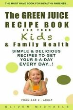 The GREEN JUICE RECIPE BOOK for YOUR Kids and FAMILY HEALTH : Simple and...