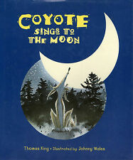 COYOTE SINGS TO THE MOON – Thomas King & Johnny Wales - 1998 Hcvr DJ 1st