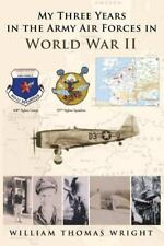 My Three Years in the Army Air Forces in World War II (Paperback or Softback)