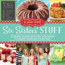 A Year with Six Sisters' Stuff : 52 Menu Plans, Recipes, and Ideas to Bring...