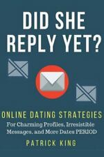 Did She Reply yet? Online Dating Strategies for: Charming Profiles, Irresistibl…