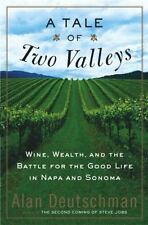 A Tale of Two Valleys : Wine, Wealth and the Battle for the Good Life in Napa...