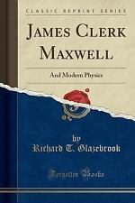 James Clerk Maxwell: And Modern Physics (Classic Reprint) (Paperback or Softback