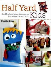 Half Yard: Half Yard Kids : Sew 20 Colourful Toys and Accessories from...