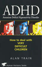 Very Good, ADHD: How to Deal with Very Difficult Children (Human Horizons), Trai