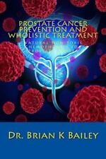 Prostate Cancer Prevention and Wholistic Treatment : Natural Non-Toxic...