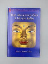 Dragon Editions: The Awakened One : A Life of the Buddha by Sherab Chodzin...