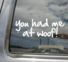 You Had Me At Woof - Dog Puppy Love Adopt - Car Window Vinyl Decal Sticker 01023