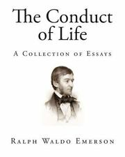 The Conduct of Life : A Collection of Essays by Ralph Waldo Emerson