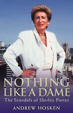 Nothing Like a Dame: The Scandals of Shirley Porter, Good Condition Book, Hosken