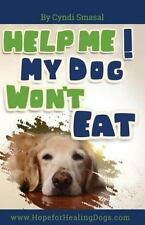 Help Me! My Dog Won't Eat by Cyndi Smasal (2015, Paperback)