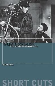 Italian Neorealism: Rebuilding the Cinematic City (Short Cuts) by Mark Shiel
