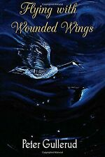 Flying with Wounded Wings by Peter Gullerud (2013, Paperback)