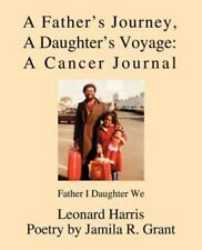 A Father's Journey, a Daughter's Voyage: A Cancer Journal: Father I Daughter We