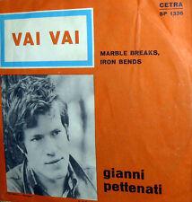 """VAI VAI ( MARBLE BREAKS ,IRON BENDS) 7"""" GIANNI PETTENATI  ITALY BEAT 1967"""